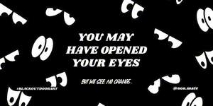 You May Have Opened Your Eyes
