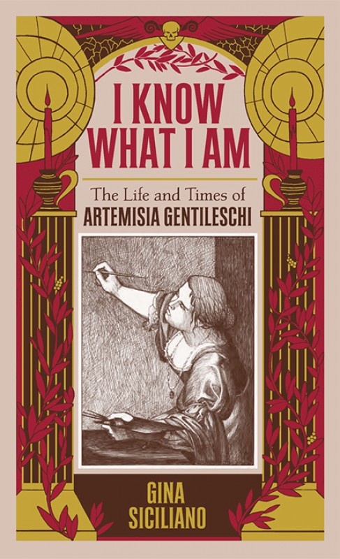 'I Know What I Am: The Life and Times of Artemisia Gentileschi' by Gina Siciliano