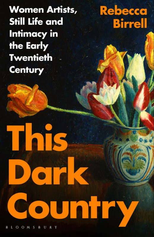 This Dark Country: Women Artists, Still Life and Intimacy in the Early Twentieth Century