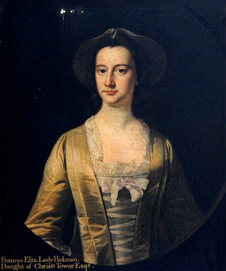 Frances Elizabeth, Lady Hickman, Daughter of Christopher Tower, Esq.